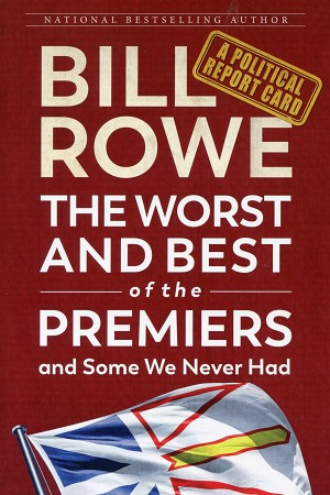 The Worst and Best of the Premiers and Some We Never Had -  A Political Report Card - Bill Rowe