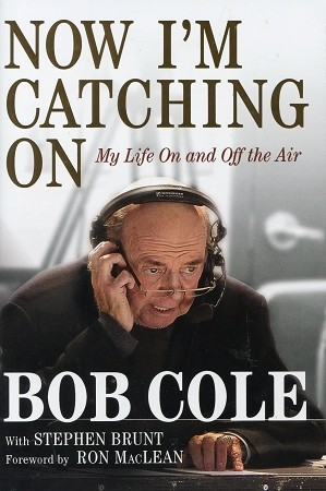 Now I'm Catching On - My Life On and Off the Air - Bob Cole - Forword by - Ron MacLean - Hard Cover