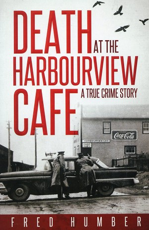 Death At The Harbourview Cafe - A True Crime Story - Fred Humber