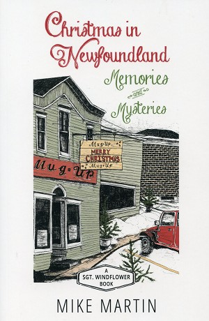 Christmas in Newfoundland - Memories & Mysteries - Mike Martin - A Sgt. Windflower Book