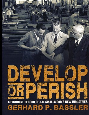 Develop or Perish - Pictorial Record of J. R. Smallwood's New Industries - Gerhard P. Bassler