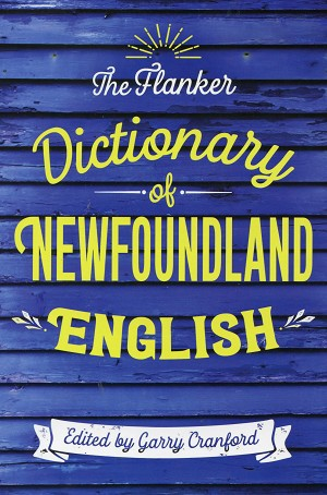 The Flanker - Dictionary of Newfoundland English - Edited by Garry Cranford