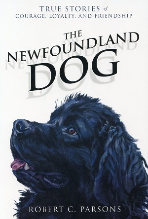 The Newfoundland Dog - True Stories of Courage, Loyalty, and Friendship - Robert C. Parsons