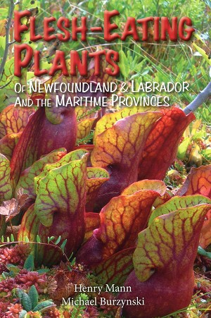 Flesh - Eating Plants of Newfoundland & Labrador and the Maritime Provinces - Henry Mann , Michael Burzynski