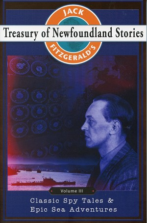 Treasury of Newfoundland Stories - Vol lll - Classic Spy Tales & Epic Sea Adventures - Jack Fitzgerald