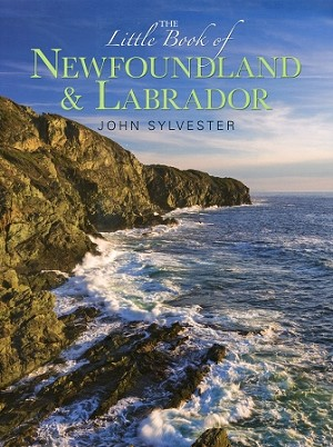 The Little Book of Newfoundland & Labrador - John Sylvester - Hard Cover