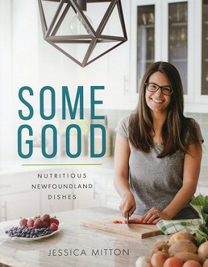 Some Good - Nutritious Newfoundland Dishes - Jessica Mitton