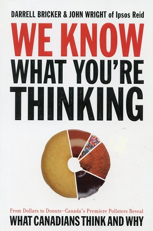 We Know What You're Thinking - Darrell Bricker and John Wright