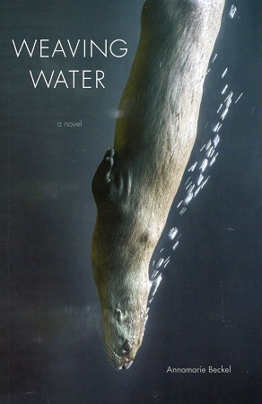 Weaving Water - A Novel - Annamarie Beckel