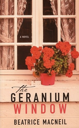 The Geranium Window - A Novel -  Beatrice MacNeil