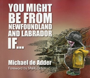 You might be from Newfoundland & Labrador If...  Michael de Adder