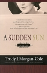 A Sudden Sun - Trudy J. Morgan-Cole
