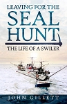 Leaving for the Seal Hunt: The Life of a Swiler - John Gillett