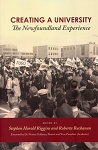 Creating A University - The Newfoundland Experience - Edited by Stephen Harold Riggins and Roberta Buchanan