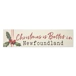 Wooden Plaque Sign - Christmas is Better in Newfoundland