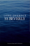 Long Overdue: SS Beverly 1885-1918 - Suzanne Sexty and Liz Browne
