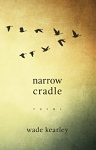Narrow Cradle- Poems- Wade Kearley