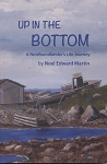 Up in the Bottom: A Newfoundlander's Life Journey - Noel Edward Martin