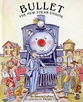 BULLET - The New Steam Engine - Dwayne LaFitte - Illustrated by Therese Cilia - Hard Cover