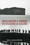 From Miners & Fishers To Soldiers & Sailors - Paul James Dwyer
