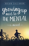 Growing up Next to The Mental - Brian Callahan - A Novel