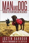 Man and Dog - Through The Newfoundland Wilderness - Justin Barbour - With a Foreword by Ta Loeffler