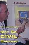 The Life and Times of  a Not so Civil Servant - Art Colbourne