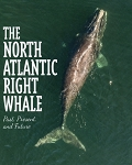 The North Atlantic Right Whale , Past, Present, and Future - Joann Hamilton-Barry