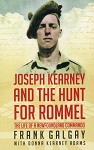 Joseph Kearney and The Hunt for Rommel - The life of a Newfoundland Commando - Frank Galgay with Donna Kearney Adams