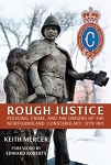 Rough Justice: Policing, Crime, and the Origins of the Newfoundland Constabulary, 1729-1871 - Keith Mercer & Foreword by Edward Roberts