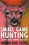 Small Game Hunting - At The Local Coward Gun Club - Megan Gail Coles